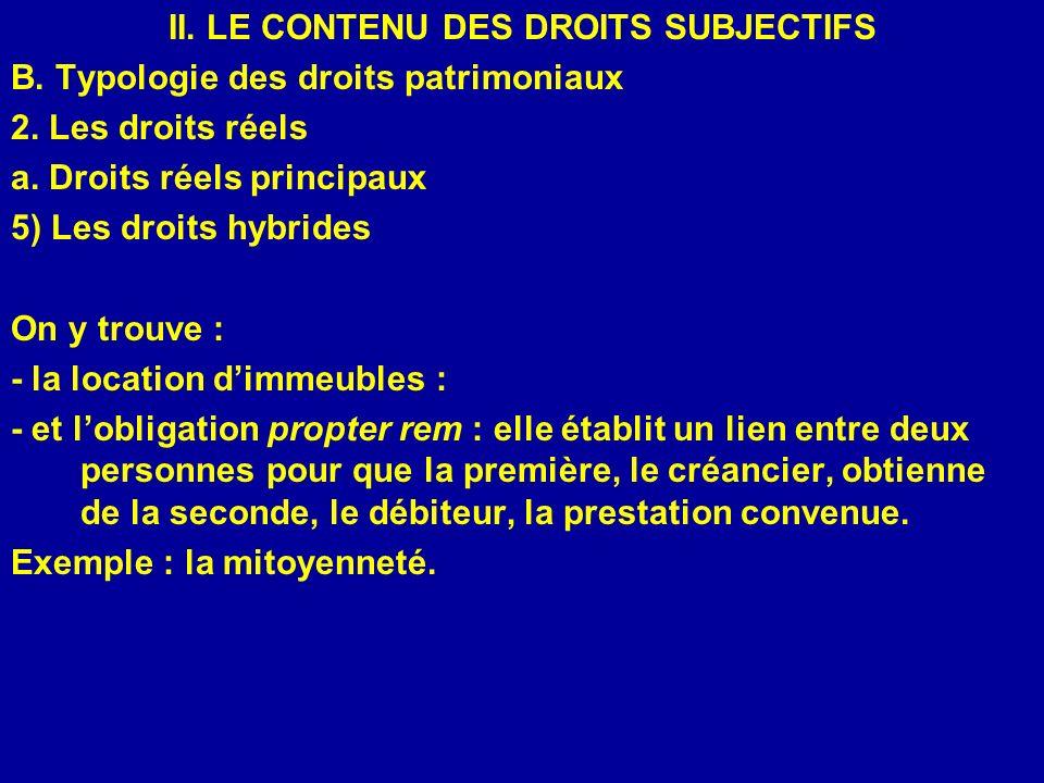 II. LE CONTENU DES DROITS SUBJECTIFS B. Typologie des droits patrimoniaux 2. Les droits réels a. Droits réels principaux 5) Les droits hybrides On y t