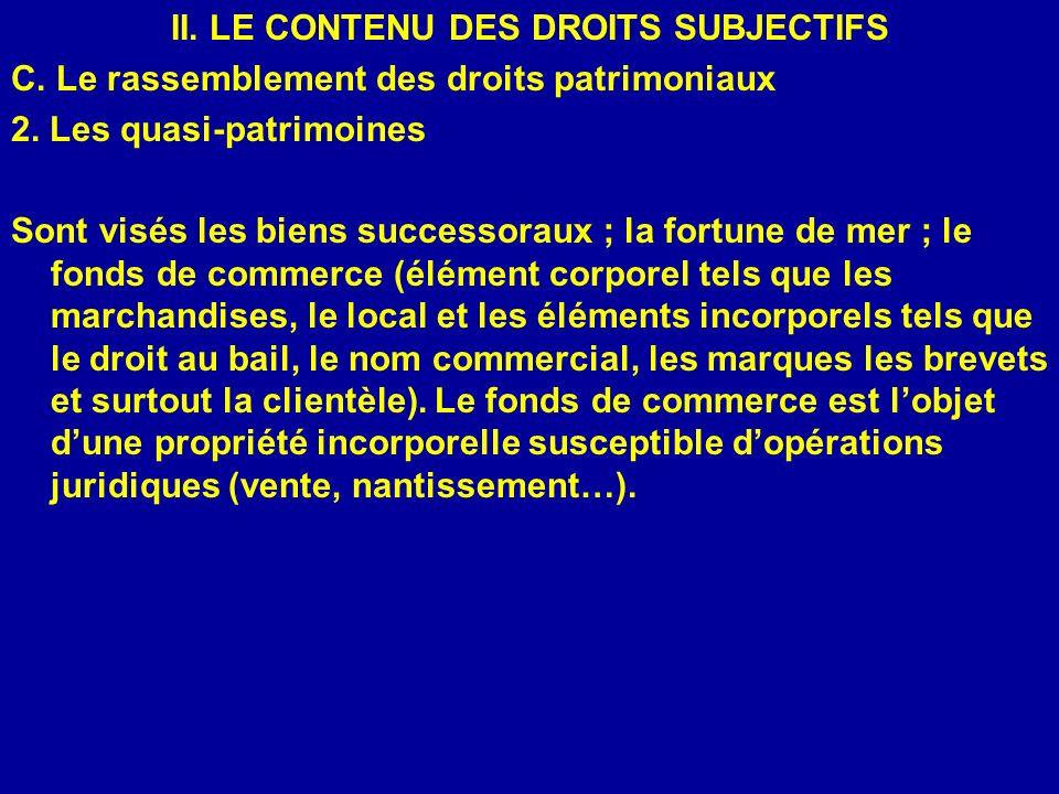II. LE CONTENU DES DROITS SUBJECTIFS C. Le rassemblement des droits patrimoniaux 2. Les quasi-patrimoines Sont visés les biens successoraux ; la fortu