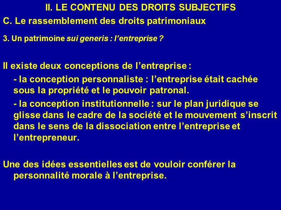 II. LE CONTENU DES DROITS SUBJECTIFS C. Le rassemblement des droits patrimoniaux 3. Un patrimoine sui generis : lentreprise ? Il existe deux conceptio