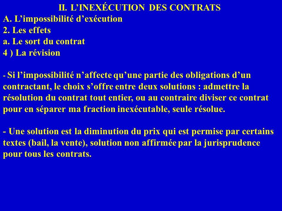 II. LINEXÉCUTION DES CONTRATS A. Limpossibilité dexécution 2. Les effets a. Le sort du contrat 4 ) La révision - Si limpossibilité naffecte quune part