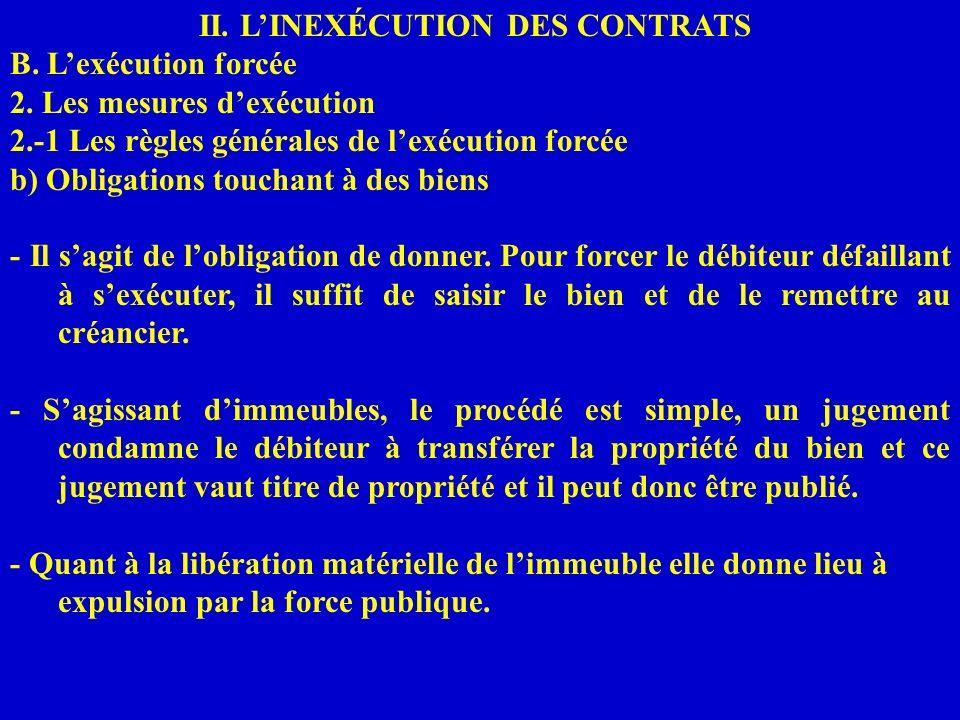 II. LINEXÉCUTION DES CONTRATS B. Lexécution forcée 2. Les mesures dexécution 2.-1 Les règles générales de lexécution forcée b) Obligations touchant à