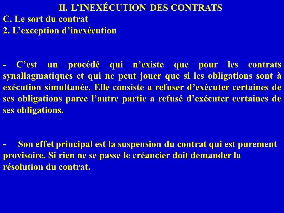 II. LINEXÉCUTION DES CONTRATS C. Le sort du contrat 2. Lexception dinexécution - Cest un procédé qui nexiste que pour les contrats synallagmatiques et