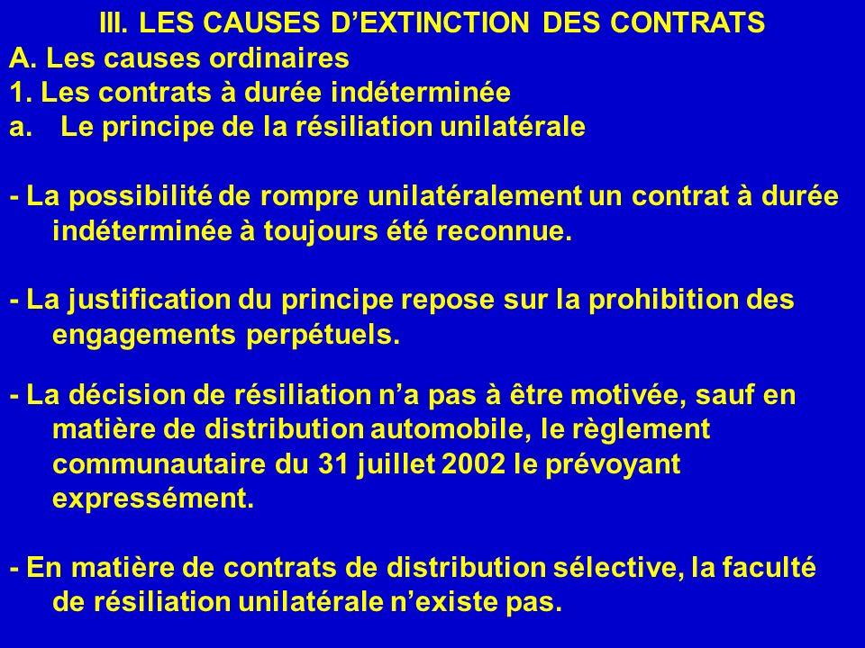 III. LES CAUSES DEXTINCTION DES CONTRATS A. Les causes ordinaires 1. Les contrats à durée indéterminée a. Le principe de la résiliation unilatérale -