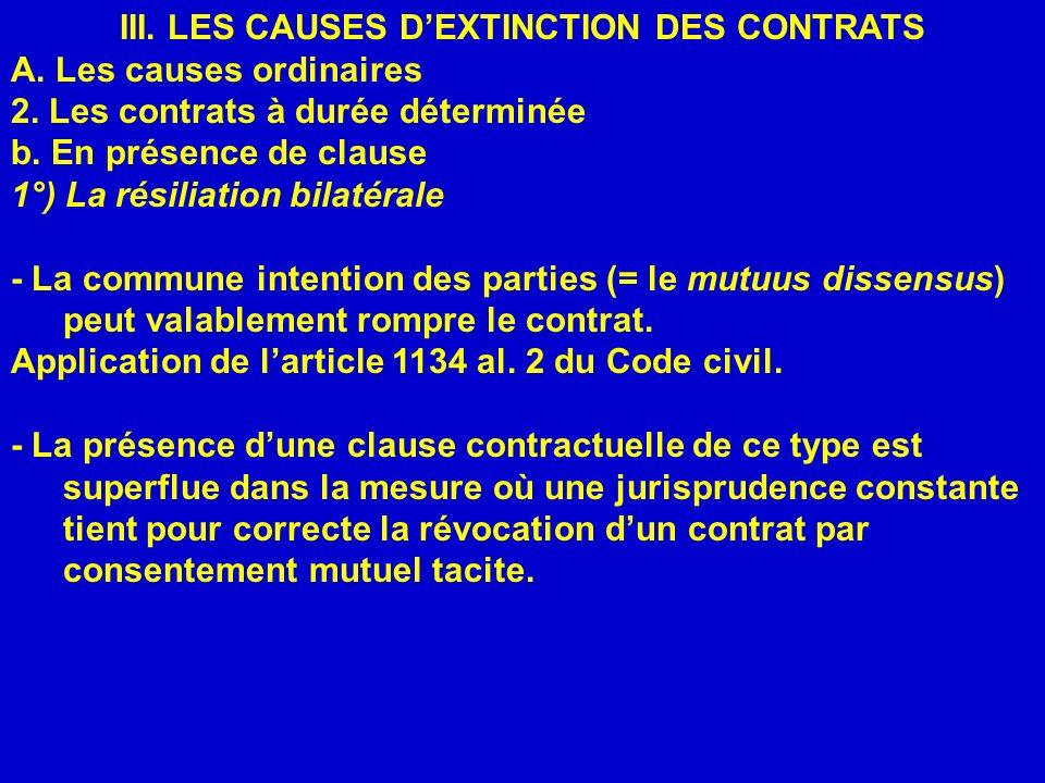III. LES CAUSES DEXTINCTION DES CONTRATS A. Les causes ordinaires 2. Les contrats à durée déterminée b. En présence de clause 1°) La résiliation bilat