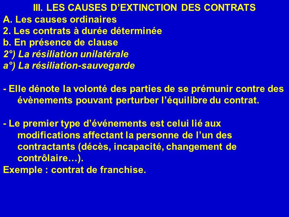III. LES CAUSES DEXTINCTION DES CONTRATS A. Les causes ordinaires 2. Les contrats à durée déterminée b. En présence de clause 2°) La résiliation unila