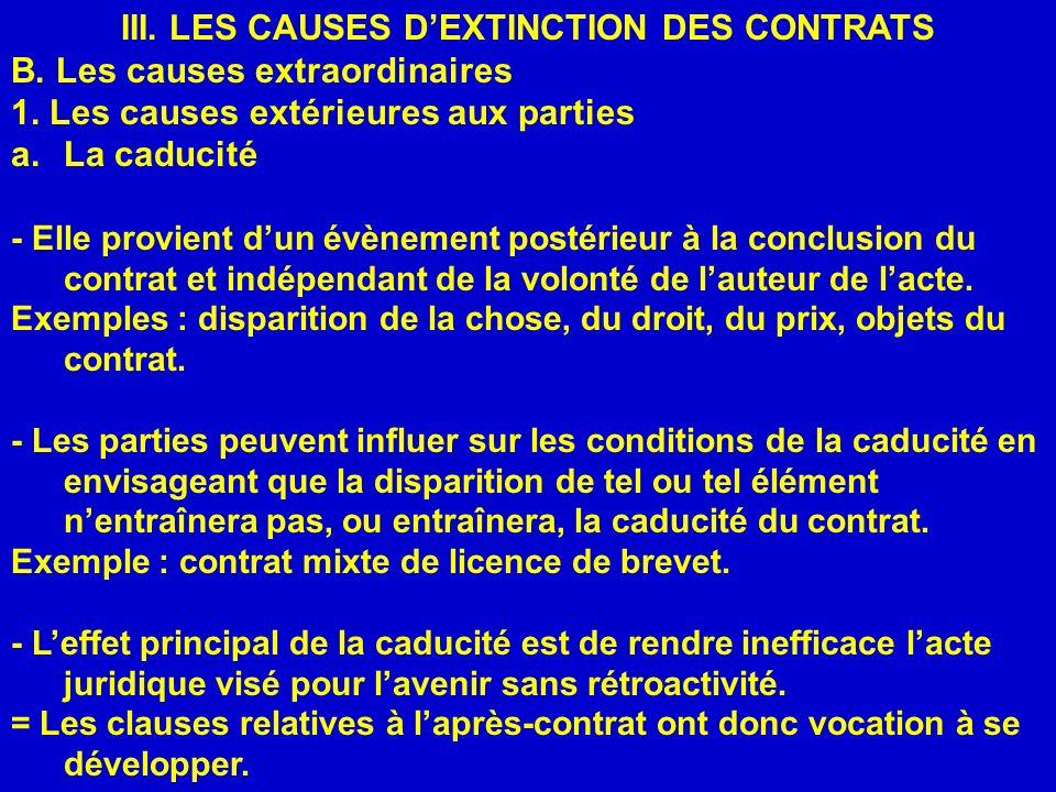 III. LES CAUSES DEXTINCTION DES CONTRATS B. Les causes extraordinaires 1. Les causes extérieures aux parties a.La caducité - Elle provient dun évèneme