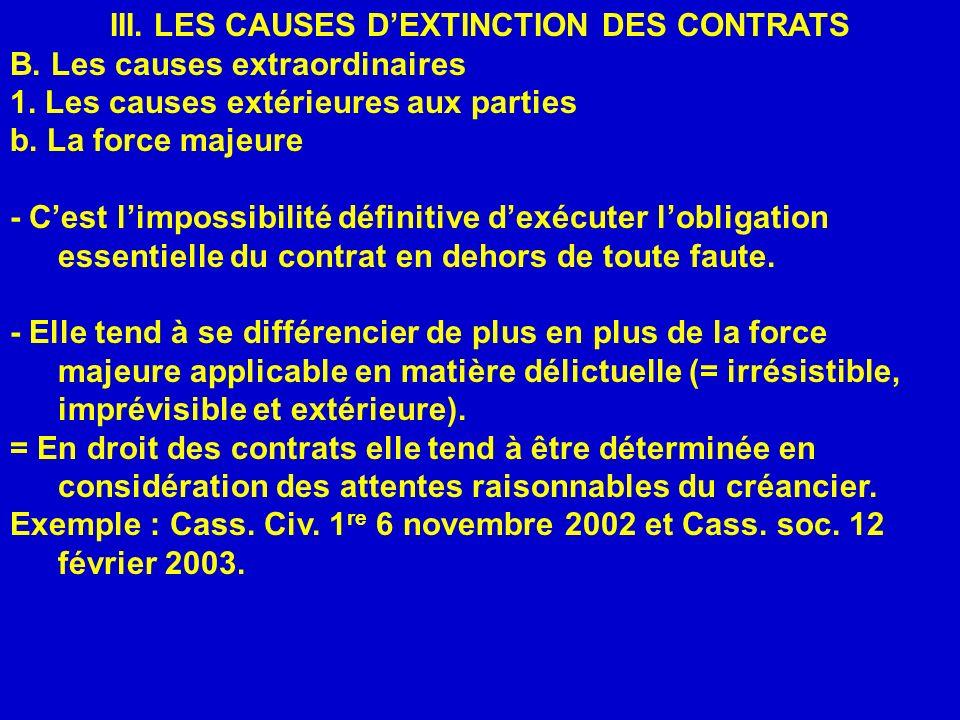 III. LES CAUSES DEXTINCTION DES CONTRATS B. Les causes extraordinaires 1. Les causes extérieures aux parties b. La force majeure - Cest limpossibilité