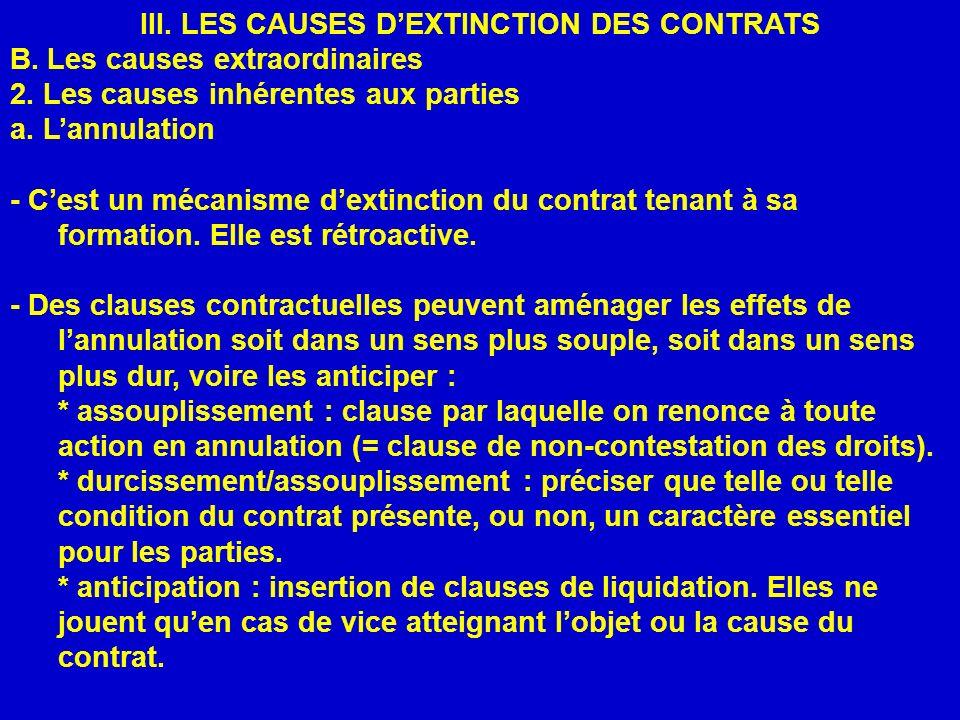 III. LES CAUSES DEXTINCTION DES CONTRATS B. Les causes extraordinaires 2. Les causes inhérentes aux parties a. Lannulation - Cest un mécanisme dextinc
