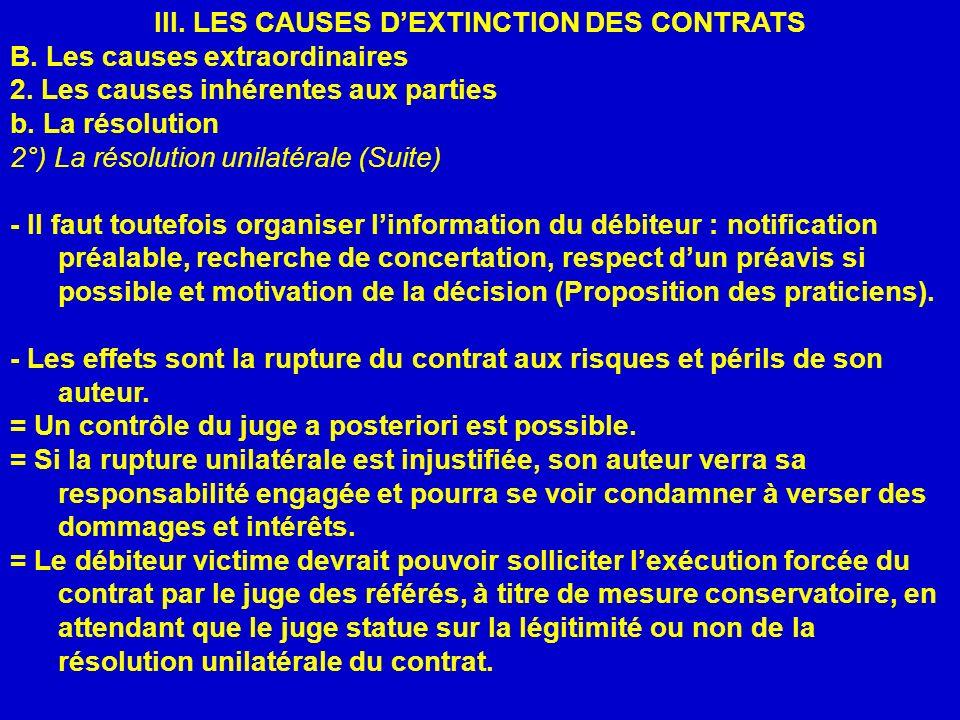 III. LES CAUSES DEXTINCTION DES CONTRATS B. Les causes extraordinaires 2. Les causes inhérentes aux parties b. La résolution 2°) La résolution unilaté