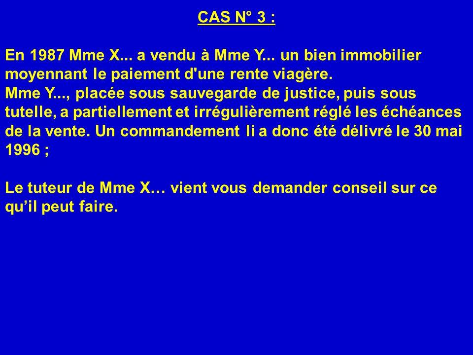 CAS N° 3 : En 1987 Mme X... a vendu à Mme Y... un bien immobilier moyennant le paiement d'une rente viagère. Mme Y..., placée sous sauvegarde de justi