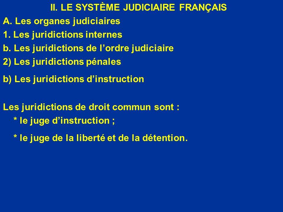 II. LE SYSTÈME JUDICIAIRE FRANÇAIS A. Les organes judiciaires 1. Les juridictions internes b. Les juridictions de lordre judiciaire 2) Les juridiction
