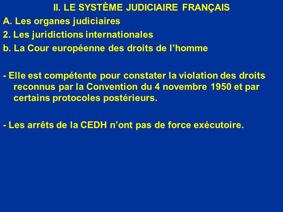 II. LE SYSTÈME JUDICIAIRE FRANÇAIS A. Les organes judiciaires 2. Les juridictions internationales b. La Cour européenne des droits de lhomme - Elle es