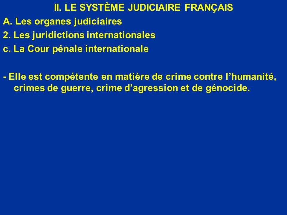 II. LE SYSTÈME JUDICIAIRE FRANÇAIS A. Les organes judiciaires 2. Les juridictions internationales c. La Cour pénale internationale - Elle est compéten