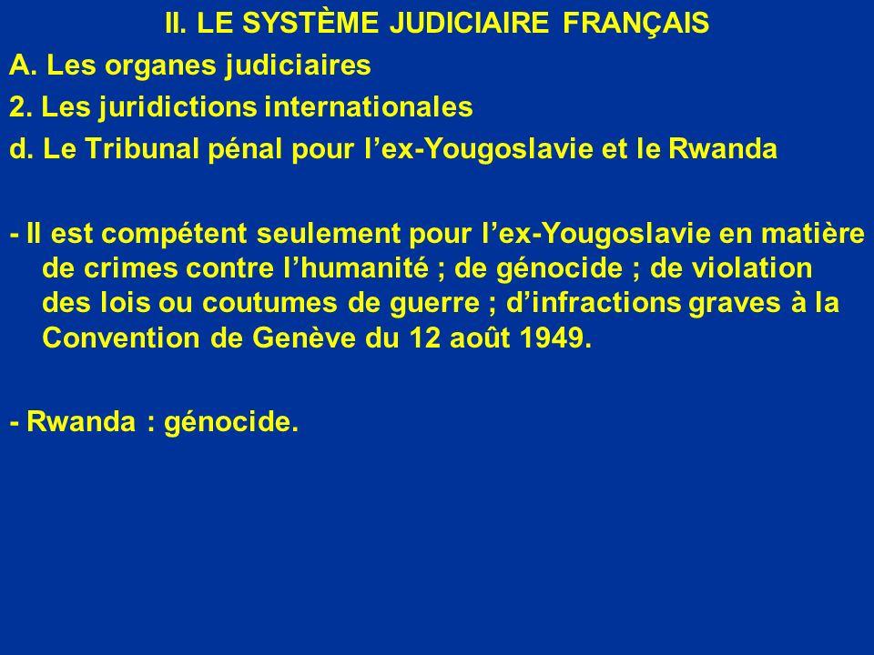 II. LE SYSTÈME JUDICIAIRE FRANÇAIS A. Les organes judiciaires 2. Les juridictions internationales d. Le Tribunal pénal pour lex-Yougoslavie et le Rwan