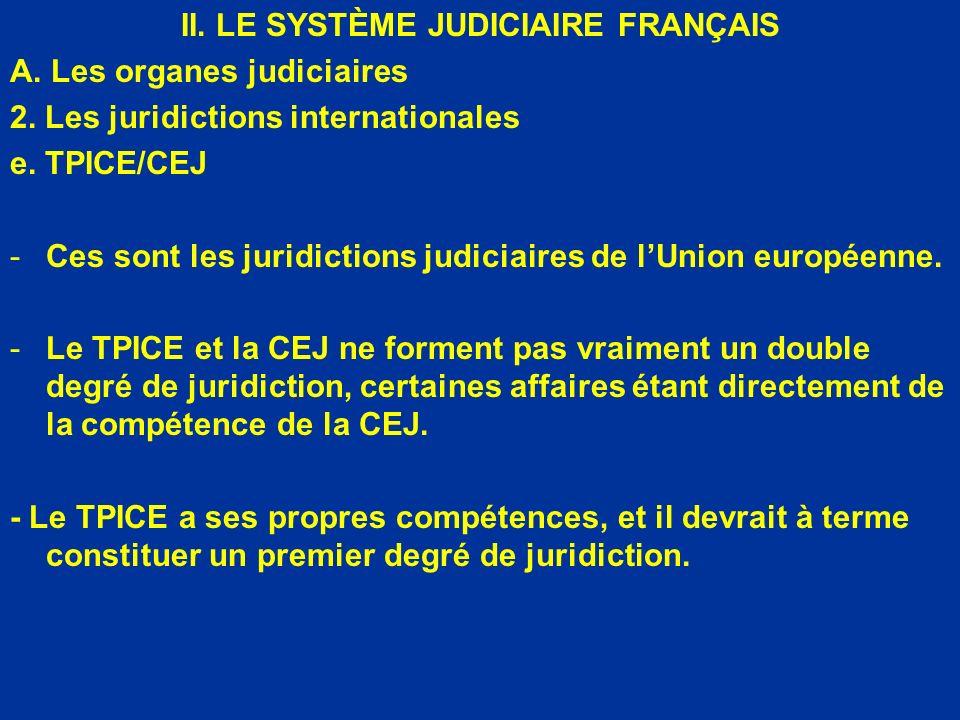 II. LE SYSTÈME JUDICIAIRE FRANÇAIS A. Les organes judiciaires 2. Les juridictions internationales e. TPICE/CEJ -Ces sont les juridictions judiciaires