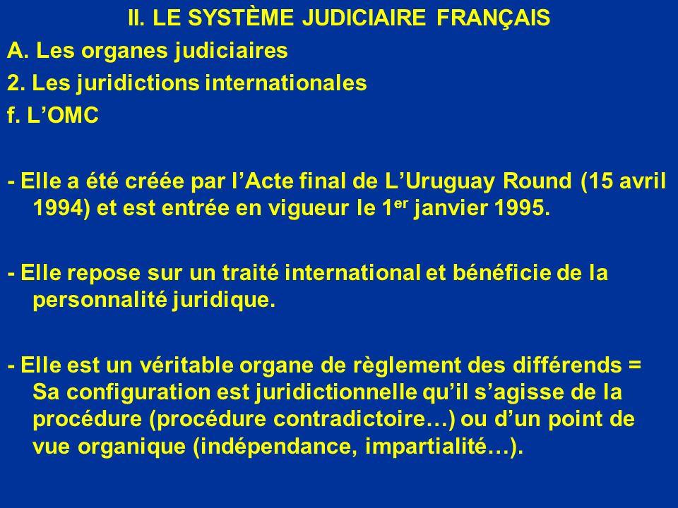 II. LE SYSTÈME JUDICIAIRE FRANÇAIS A. Les organes judiciaires 2. Les juridictions internationales f. LOMC - Elle a été créée par lActe final de LUrugu