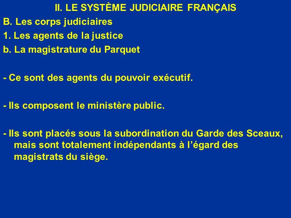 II. LE SYSTÈME JUDICIAIRE FRANÇAIS B. Les corps judiciaires 1. Les agents de la justice b. La magistrature du Parquet - Ce sont des agents du pouvoir