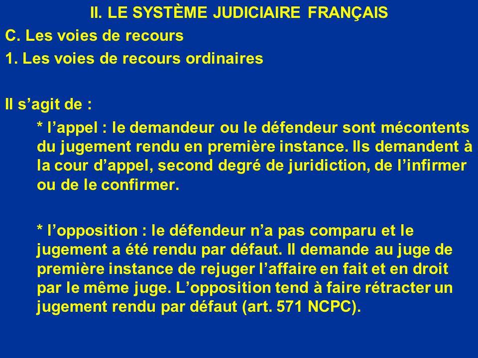 II. LE SYSTÈME JUDICIAIRE FRANÇAIS C. Les voies de recours 1. Les voies de recours ordinaires Il sagit de : * lappel : le demandeur ou le défendeur so