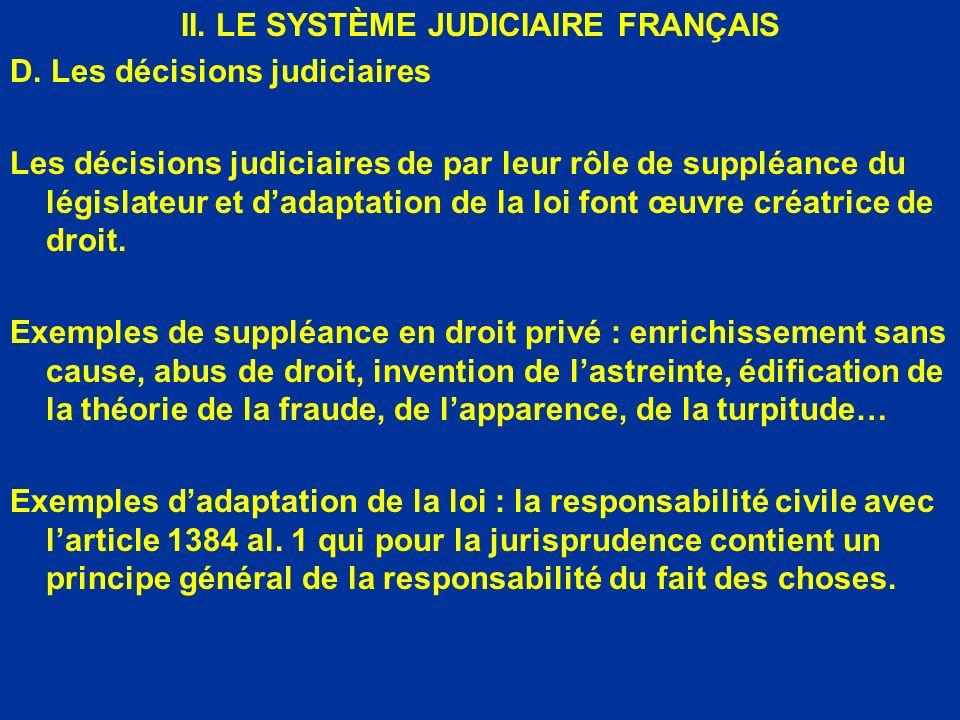 II. LE SYSTÈME JUDICIAIRE FRANÇAIS D. Les décisions judiciaires Les décisions judiciaires de par leur rôle de suppléance du législateur et dadaptation