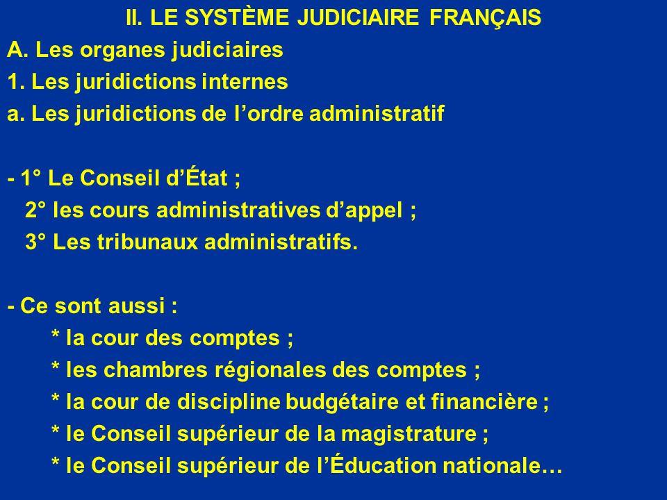II. LE SYSTÈME JUDICIAIRE FRANÇAIS A. Les organes judiciaires 1. Les juridictions internes a. Les juridictions de lordre administratif - 1° Le Conseil