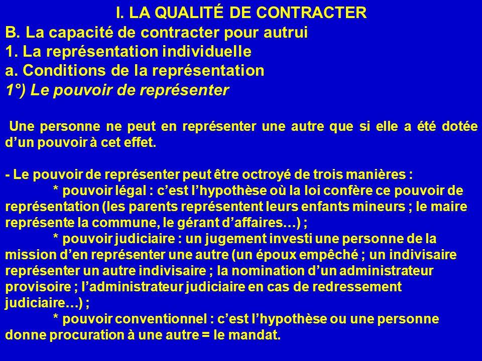 I. LA QUALITÉ DE CONTRACTER B. La capacité de contracter pour autrui 1. La représentation individuelle a. Conditions de la représentation 1°) Le pouvo