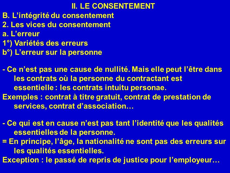 II. LE CONSENTEMENT B. Lintégrité du consentement 2. Les vices du consentement a. Lerreur 1°) Variétés des erreurs b°) Lerreur sur la personne - Ce ne