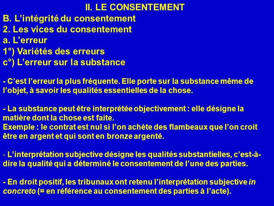 II. LE CONSENTEMENT B. Lintégrité du consentement 2. Les vices du consentement a. Lerreur 1°) Variétés des erreurs c°) Lerreur sur la substance - Cest