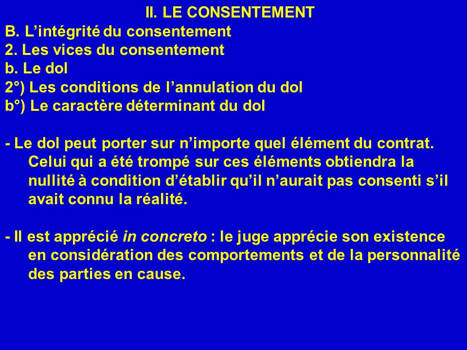 II. LE CONSENTEMENT B. Lintégrité du consentement 2. Les vices du consentement b. Le dol 2°) Les conditions de lannulation du dol b°) Le caractère dét