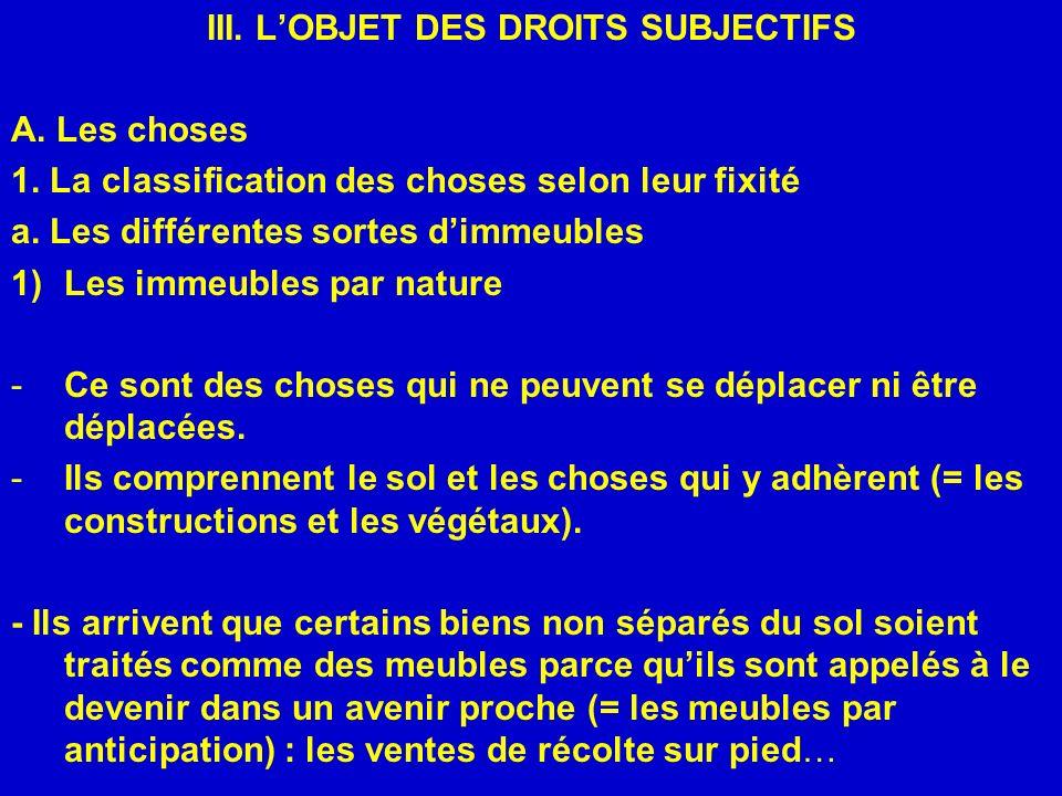 III. LOBJET DES DROITS SUBJECTIFS A. Les choses 1. La classification des choses selon leur fixité a. Les différentes sortes dimmeubles 1)Les immeubles