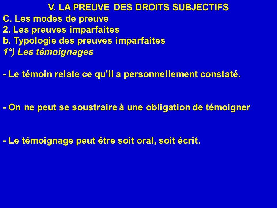 V. LA PREUVE DES DROITS SUBJECTIFS C. Les modes de preuve 2. Les preuves imparfaites b. Typologie des preuves imparfaites 1°) Les témoignages - Le tém
