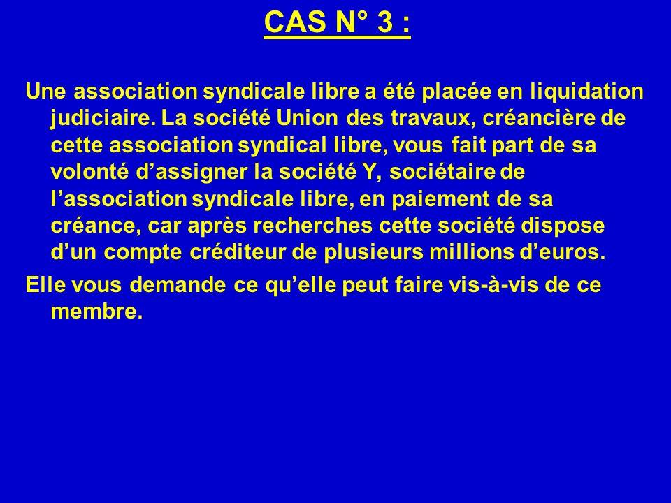 CAS N° 3 : Une association syndicale libre a été placée en liquidation judiciaire. La société Union des travaux, créancière de cette association syndi