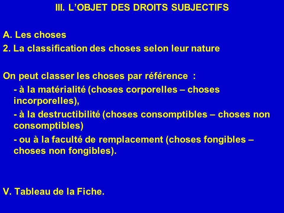 III. LOBJET DES DROITS SUBJECTIFS A. Les choses 2. La classification des choses selon leur nature On peut classer les choses par référence : - à la ma