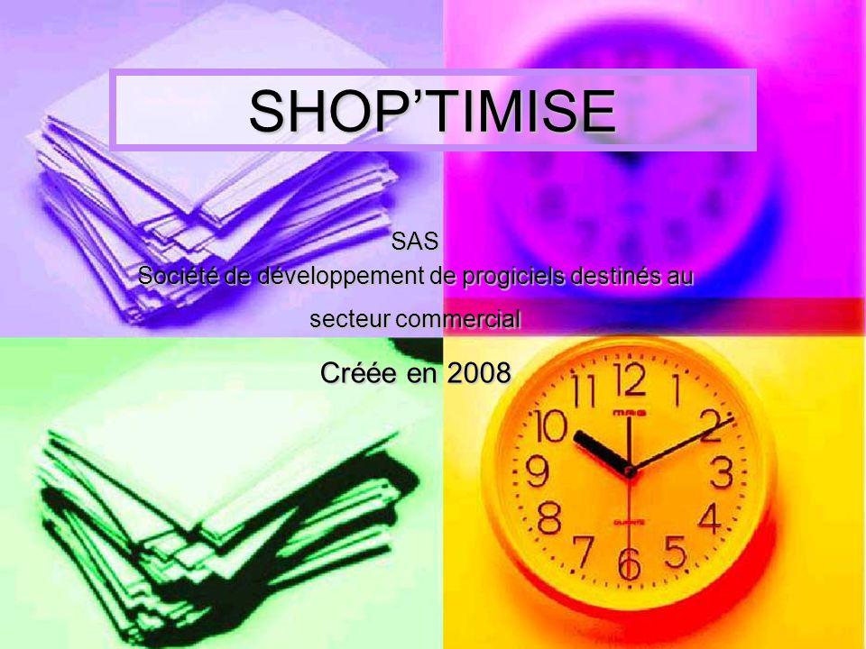 SHOPTIMISE SAS Société de développement de progiciels destinés au secteur commercial Créée en 2008