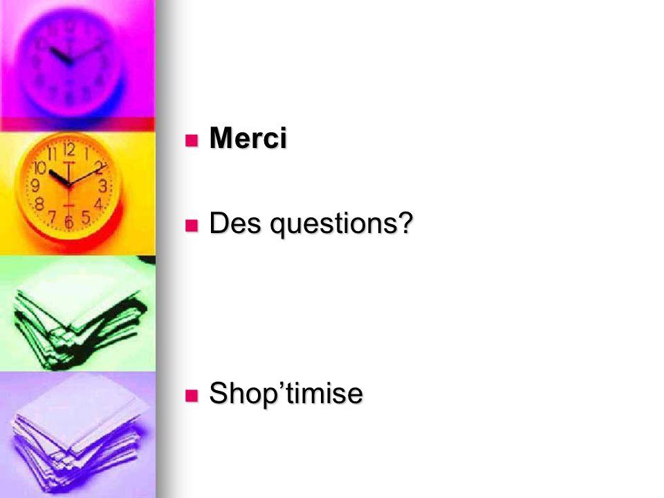 Merci Merci Des questions Des questions Shoptimise Shoptimise