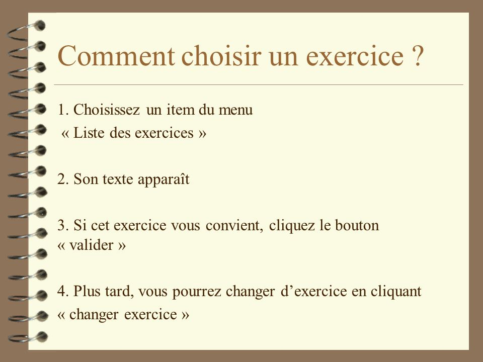 Comment choisir un exercice . 1. Choisissez un item du menu « Liste des exercices » 2.