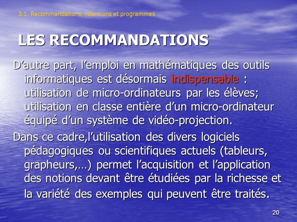 20 LES RECOMMANDATIONS Dautre part, lemploi en mathématiques des outils informatiques est désormais indispensable : utilisation de micro-ordinateurs p