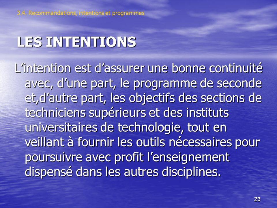 23 LES INTENTIONS Lintention est dassurer une bonne continuité avec, dune part, le programme de seconde et,dautre part, les objectifs des sections de