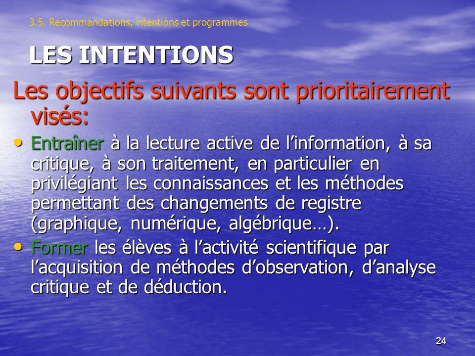 24 LES INTENTIONS Les objectifs suivants sont prioritairement visés: Entraîner à la lecture active de linformation, à sa critique, à son traitement, e