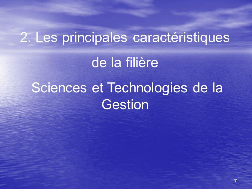 7 2. Les principales caractéristiques de la filière Sciences et Technologies de la Gestion