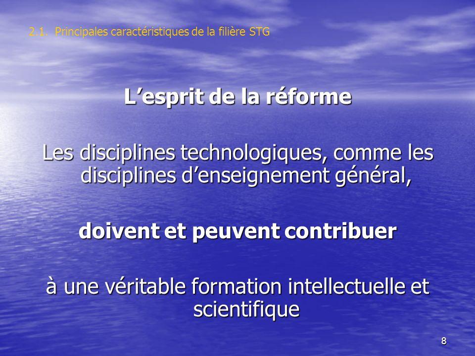 8 2.1. Principales caractéristiques de la filière STG Lesprit de la réforme Les disciplines technologiques, comme les disciplines denseignement généra