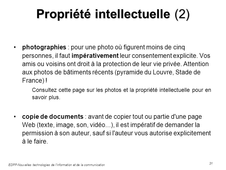 EDPP-Nouvelles technologies de l information et de la communication 31 Propriété intellectuelle (2) photographies : pour une photo où figurent moins de cinq personnes, il faut impérativement leur consentement explicite.
