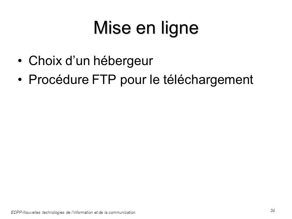 EDPP-Nouvelles technologies de l information et de la communication 34 Mise en ligne Choix dun hébergeur Procédure FTP pour le téléchargement