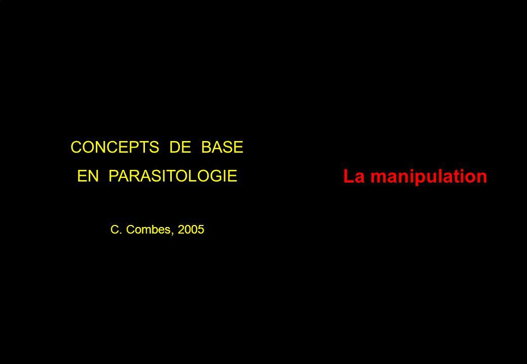 CONCEPTS DE BASE EN PARASITOLOGIE C. Combes, 2005 La manipulation