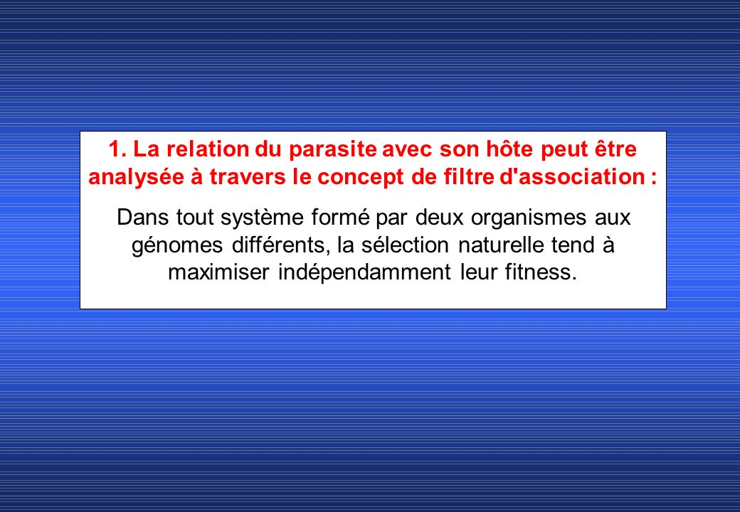 1. La relation du parasite avec son hôte peut être analysée à travers le concept de filtre d'association : Dans tout système formé par deux organismes