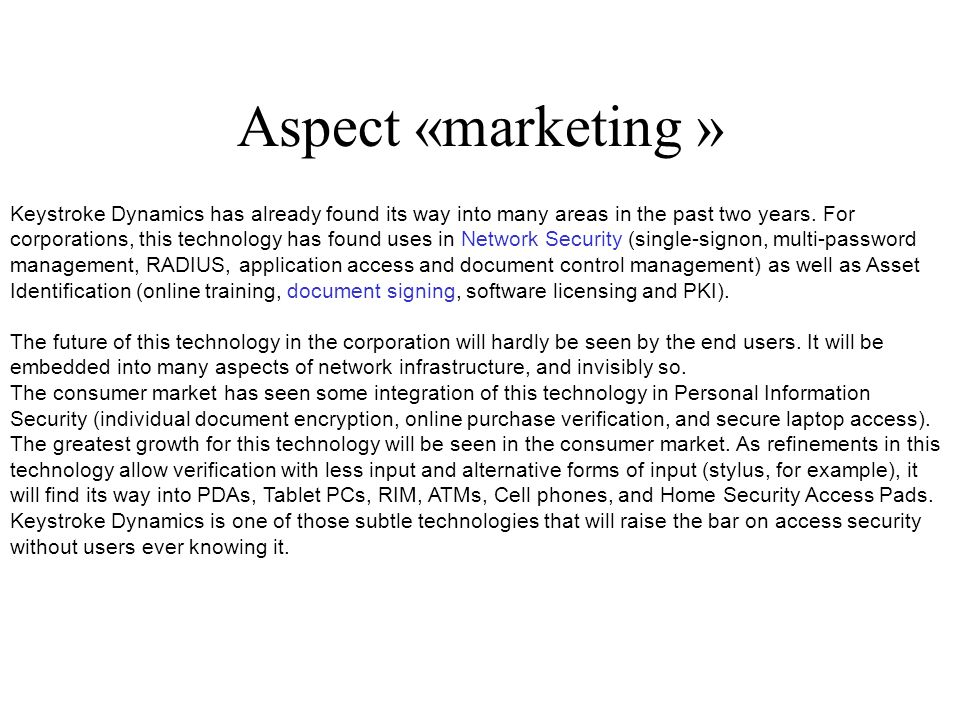 Aspect «marketing » Keystroke Dynamics has already found its way into many areas in the past two years. For corporations, this technology has found us