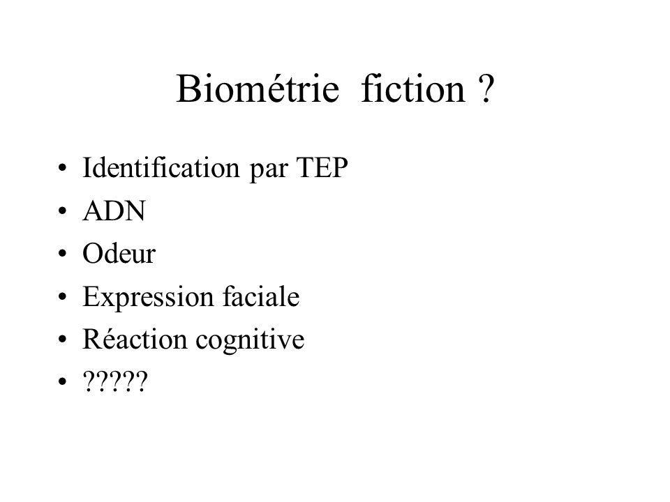 Biométrie fiction ? Identification par TEP ADN Odeur Expression faciale Réaction cognitive ?????