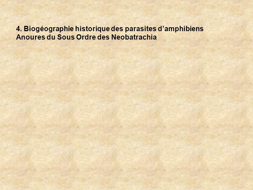 4. Biogéographie historique des parasites damphibiens Anoures du Sous Ordre des Neobatrachia