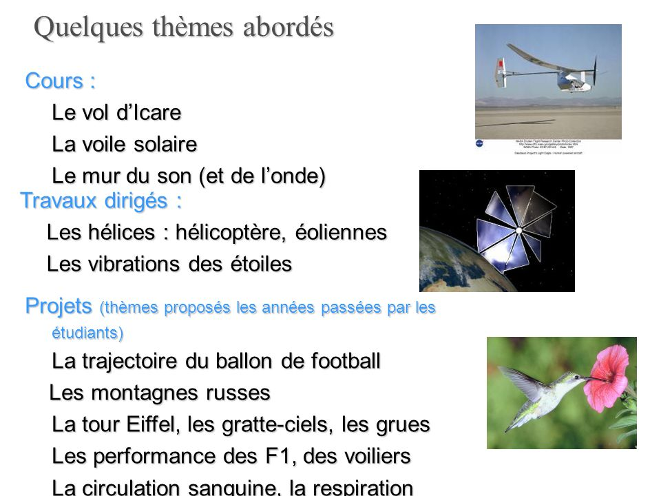 Quelques thèmes abordés Cours : Le vol dIcare La voile solaire Le mur du son (et de londe) Travaux dirigés : Les hélices : hélicoptère, éoliennes Les