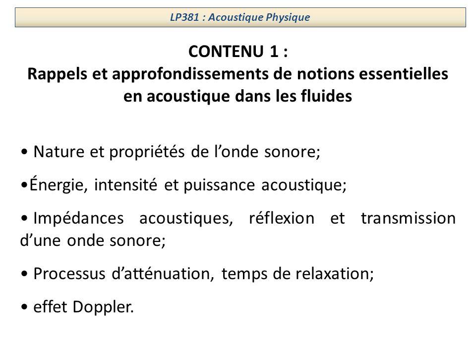 LP381 : Acoustique Physique CONTENU 1 : Rappels et approfondissements de notions essentielles en acoustique dans les fluides Nature et propriétés de l