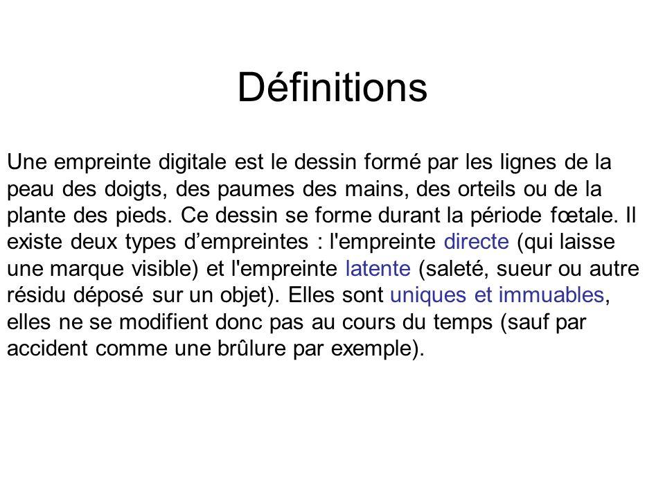 Définitions Une empreinte digitale est le dessin formé par les lignes de la peau des doigts, des paumes des mains, des orteils ou de la plante des pie